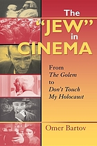 "The ""Jew"" in cinema : from the golem to Don't touch my Holocaust"