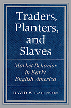 Traders, planters, and slaves : market behavior in early English America