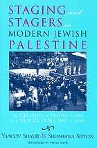 Staging and stagers in modern Jewish Palestine : the creation of festive lore in a new culture, 1882-1948