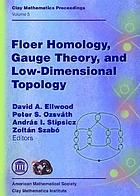 Floer homology, gauge theory, and low dimensional topology : proceedings of the Clay Mathematics Institute 2004 Summer School, Alfréd Rényi Institute of Mathematics, Budapest, Hungary, June 5-26, 2004