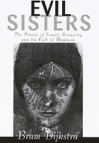 Evil sisters : the threat of female sexuality and the cult of manhood