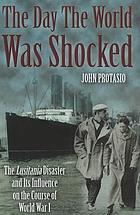 The day the world was shocked : the Lusitania disaster and its influence on the course of World War I