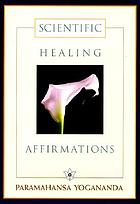 Scientific healing affirmations : theory and practice of concentration