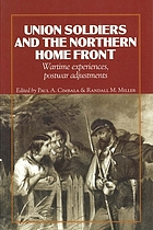 Union soldiers and the northern home front : wartime experiences, postwar adjustments