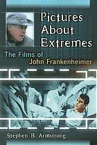Pictures about extremes : the films of John Frankenheimer