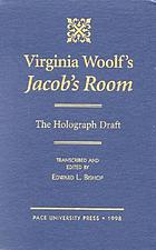 Virginia Woolf's Jacob's room : the holograph draft : based on the holograph manuscript in the Henry W. and Albert A. Berg Collection of English and American Literature at the New York Public Library