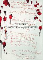 Cy Twombly : Coronation of Sesostris