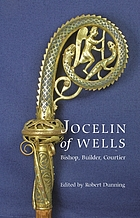 Jocelin of Wells : bishop, builder, courtier