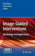 Image-guided interventions Image-guided interventions : technology and applications