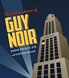 The adventures of Guy Noir : radio private eye