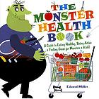 The monster health book : a guide to eating healthy, being active & feeling great for monsters & kids!