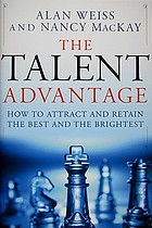 The talent advantage : how to attract and retain the best and the brightest