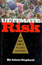 Ultimate risk : the inside story of the Lloyd's catastrophe