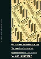 Het idee van de functionele stad : een lezing met lichtbeelden 1928Het idee van de functionele stad = the idea of the functional city