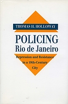 Policing Rio de Janeiro : repression and resistance in a 19th-century city