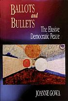 Ballots and bullets : the elusive democratic peace