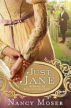 Just Jane : a novel of Jane Austen's life