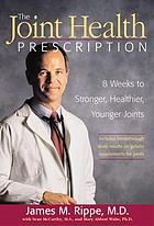The joint health prescription : 8 weeks to stronger, healthier, younger joints