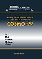 Cosmo-99 Proceedings of the Third International Workshop on Particle Physics and the Early Universe, ICTP, Trieste, Italy, 27 September - 2 October 1999