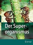 Der Superorganismus : der Erfolg von Ameisen, Bienen, Wespen und Termiten