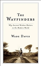 The wayfinders : why ancient wisdom matters in the modern world