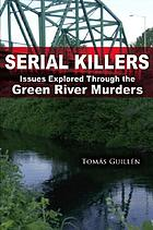 Serial killers : issues explored through the Green River murders