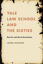 Yale Law School and the sixties : revolt and reverberations