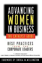 Advancing women in business--the Catalyst guide best practices from the corporate leaders