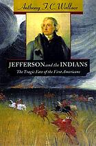 Jefferson and the Indians : the tragic fate of the first Americans