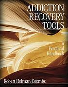 Addiction recovery tools : a practical handbook