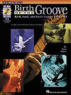 Birth of the groove : R & B, soul, and, funk guitar: 1945-1965