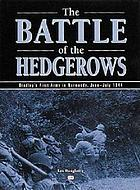 The battle of the hedgerows : Bradley's first army in Normandy, June-July 1944