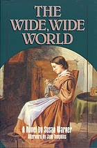The wide, wide world : [a novel