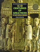 Centuries of greatness : the West African kingdoms, 750-1900