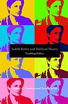 Judith Butler and political theory : troubling politics
