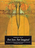 Part seen, part imagined : meaning and symbolism in the work of Charles Rennie Mackintosh and Margaret Macdonald