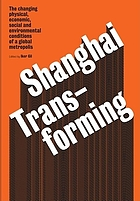 Shanghai transforming : the changing physical, economic, social, and environmental conditions of a global metropolis