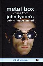 Metal box : stories from John Lydon's Public Image Limited