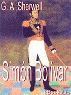 Simón Bolívar; bosquejo de su vida y de su obra