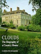 Clouds : the biography of a country house