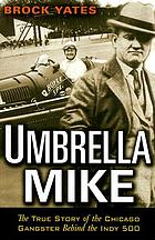 Umbrella Mike : the true story of the Chicago gangster behind the Indy 500
