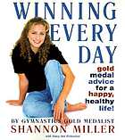 Winning every day : gold medal advice for a happy, healthy life!