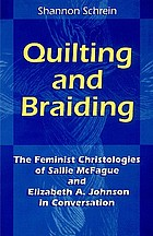 Quilting and braiding : the feminist christologies of Sallie McFague and Elizabeth A. Johnson in conversation
