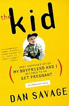 The kid : what happened after my boyfriend and I decided to go get pregnant : an adoption story