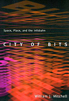 City of bits : space, place, and the infobahn