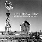 Distinctly American : the photography of Wright Morris
