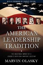 The American leadership tradition : the inevitable impact of a leader's faith on a nation's destiny