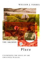 The archive of place : unearthing the pasts of the Chilcotin Plateau