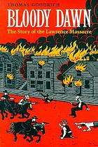 Bloody dawn : the story of the Lawrence massacre