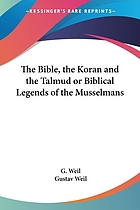 The Bible, the Koran, and the Talmud; or, Biblical legends of the Mussulmans. Comp. from Arabic sources, and compared with Jewish traditions
